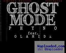 Phyno - Ghostmode Ft Olamide